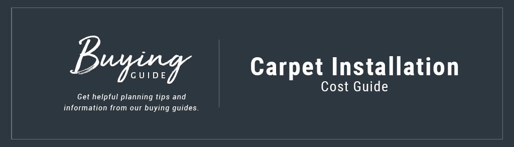 Carpet Installation Cost Buyer's Guide