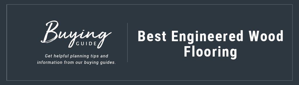 Buyers Guide Best engineered hardwood