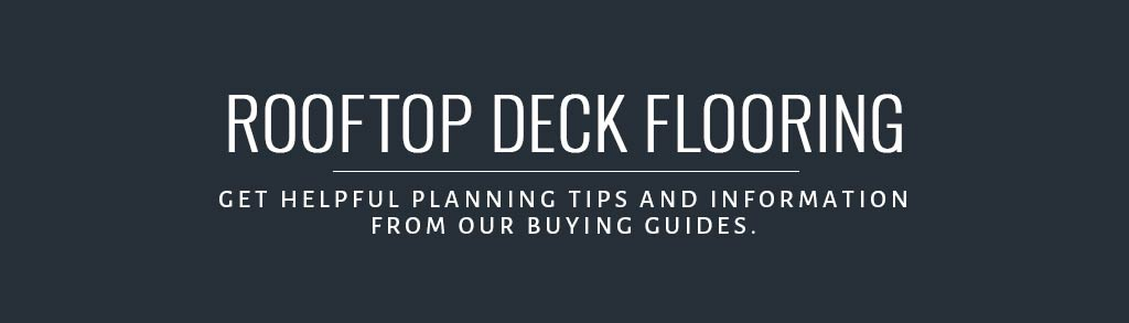 Rooftop Deck Flooring Buying Guide