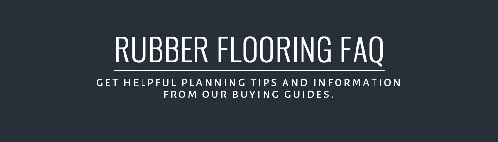 Rubber Flooring FAQ Buyer's Guide
