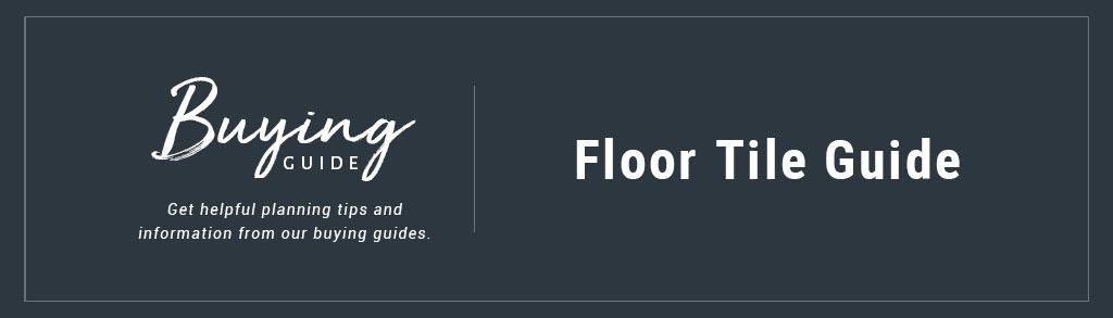 Floor Tile Buyer's Guide