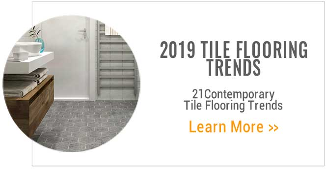 2019 Tile Flooring Trends